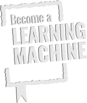 Become A Learning Machine